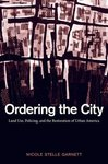 Ordering the City: Land Use, Policing, and the Restoration of Urban America