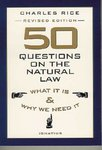 Fifty Questions on the Natural Law: What It Is and Why We Need It. 2nd Edition.