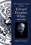 Supreme Court Under Edward Douglas White 1910-1921