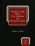Text, Readings and Discussion Topics in American Legal Ethics