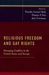 Religious Freedom and Gay Rights: Emerging Conflicts in the United States and Europe by Richard Garnett