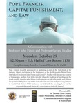 Pope Francis, Capital Punishment, and LawA by Notre Dame Law School, St. Thomas More Society, Future Prosecuting Attorney's Council, and Constitutional Studies Program at Notre Dame