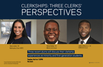 Clerkships: Three Clerks' Perspectives by Notre Dame Law School, Faculty Clerkship Committee, Black Law Student Association, Hispanic Law Student Association, and First-Generation Professionals