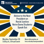 Advice to the Next President on Racial Justice: Notre Dame Students Speak Out by Kroc Institute for International Peace Studies, Keough School of Global Affairs, and University of Notre Dame