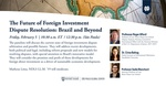 The Future of Foreign Investment Dispute Resolution: Brazil and Beyond by Notre Dame Law School and International & Graduate Programs Office